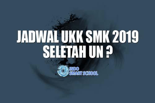 Jadwal UKK SMK 2019 Setelah UN Indo Smart School
