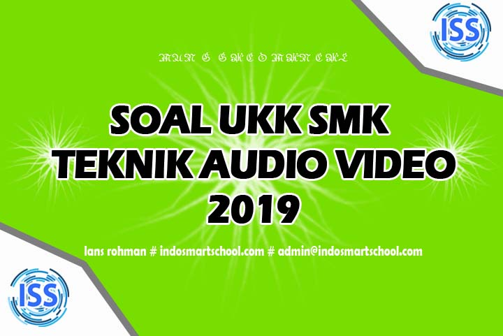 Soal UKK JurusanTeknik Audio Video TAV 2019 LANS ROHMAN INDO SMART SCHOOL