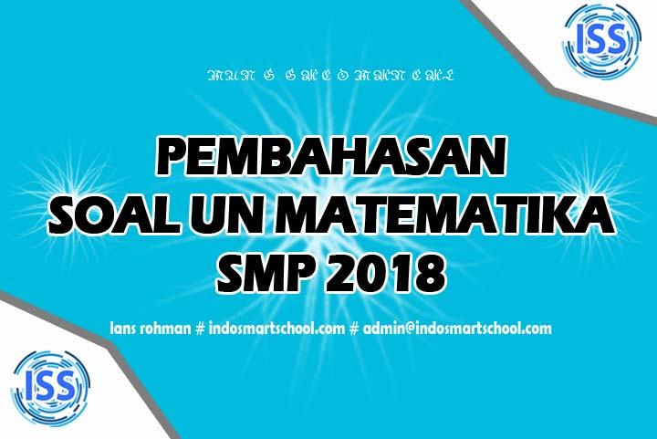 Pembahasan Soal UN Matematika SMP 2018 2019 Lans Rohman Indo Smart School