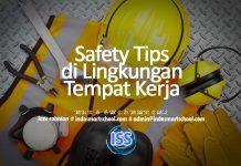 Sepuluh Cara Membudayakan Keselamatan dan Kesehatan Kerja atau Safety Tips di Lingkungan Tempat Kerja