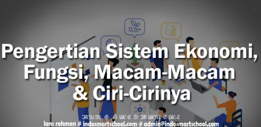 Pengertian Sistem Ekonomi, Fungsi, Macam-Macam & Ciri-Cirinya