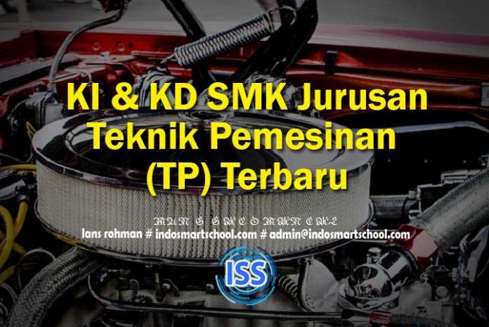 KI & KD SMK Jurusan Teknik Pemesinan (TP) Terbaru