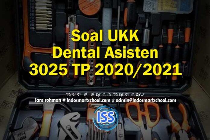 Soal UKK Dental Asisten 3025 TP 2020/2021