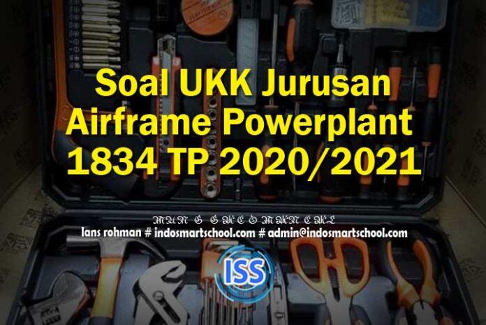 Soal UKK Jurusan Airframe Powerplant 1834 TP 2020 2021