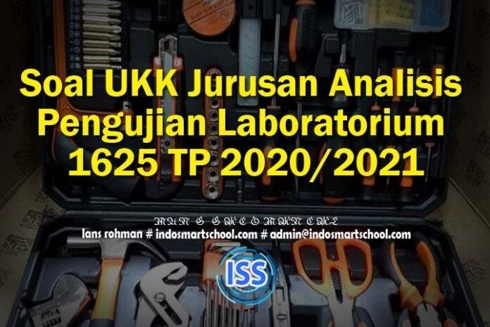 Soal UKK Jurusan Analisis Pengujian Laboratorium 1625 TP 2020 2021