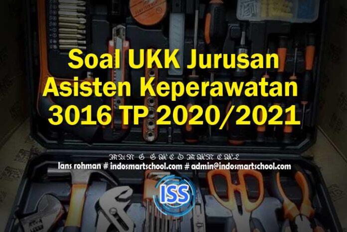 Soal UKK Jurusan Asisten Keperawatan 3016 TP 2020/2021