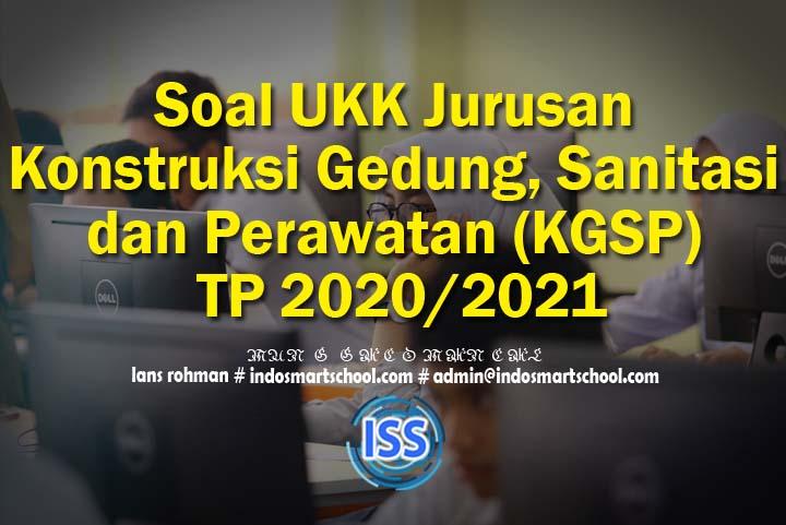 Soal UKK Jurusan Konstruksi Gedung, Sanitasi dan Perawatan (KGSP) TP 2020/2021