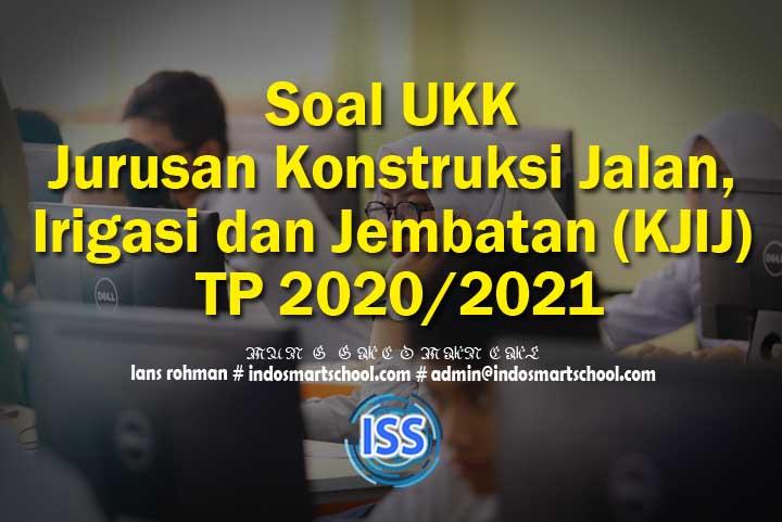 Soal UKK Jurusan Konstruksi Jalan, Irigasi dan Jembatan (KJIJ) TP 2020/2021
