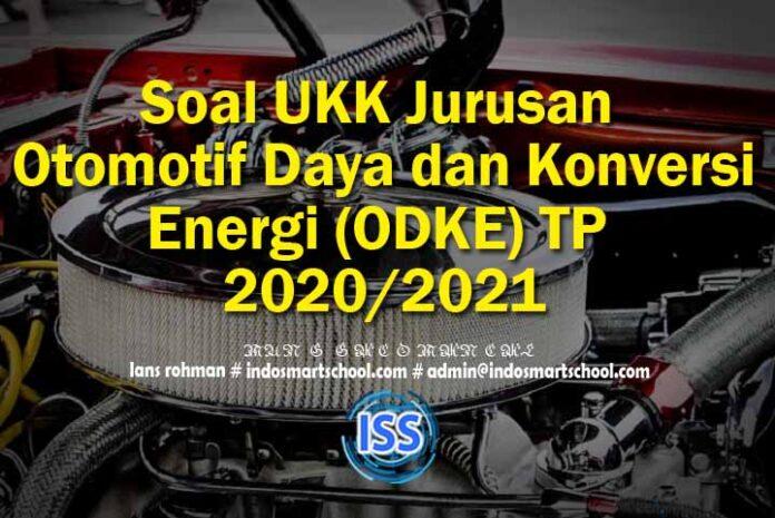 Soal UKK Jurusan Otomotif Daya dan Konversi Energi (ODKE) TP 2020/2021