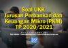 Soal UKK Jurusan Perbankan dan Keuangan Mikro (PKM) TP 2020 2021