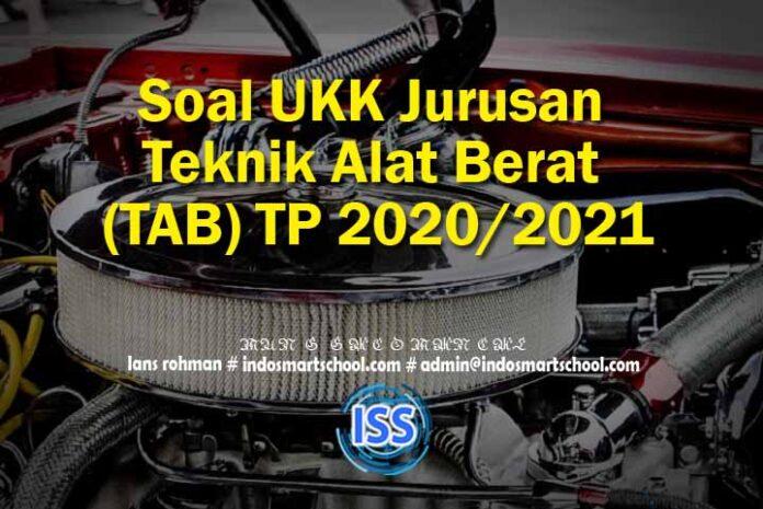 Soal UKK Jurusan Teknik Alat Berat (TAB) TP 2020/2021
