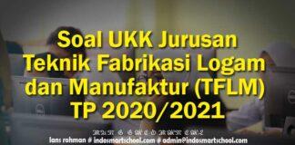 Soal UKK Jurusan Teknik Fabrikasi Logam dan Manufaktur (TFLM) TP 2020 2021