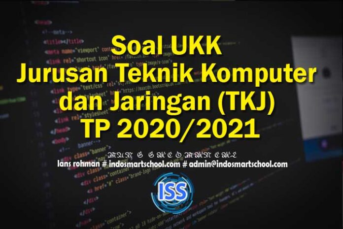 Soal UKK Jurusan Teknik Komputer dan Jaringan (TKJ) TP 2020/2021