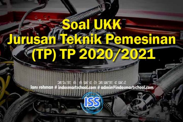 Soal UKK Jurusan Teknik Pemesinan (TP) TP 2020 2021