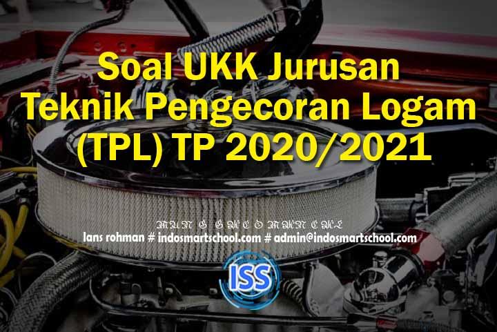 Soal UKK Jurusan Teknik Pengecoran Logam (TPL) TP 2020/2021