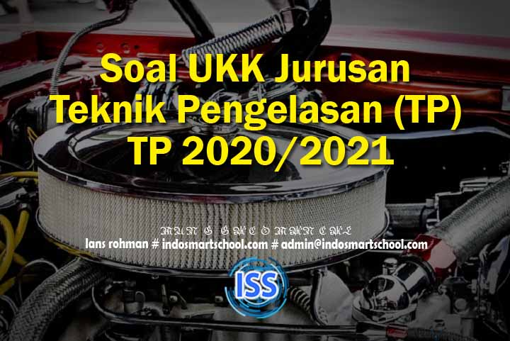 Soal UKK Jurusan Teknik Pengelasan (TP) TP 2020/2021