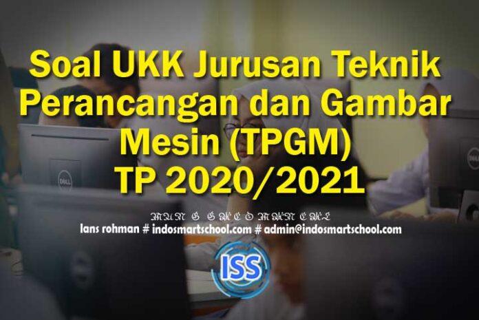 Soal UKK Jurusan Teknik Perancangan dan Gambar Mesin (TPGM) TP 2020/2021
