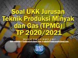 Soal UKK Jurusan Teknik Produksi Minyak dan Gas (TPMG) TP 2020/2021
