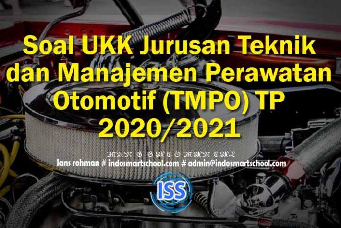 Soal UKK Jurusan Teknik dan Manajemen Perawatan Otomotif (TMPO) TP 2020 2021