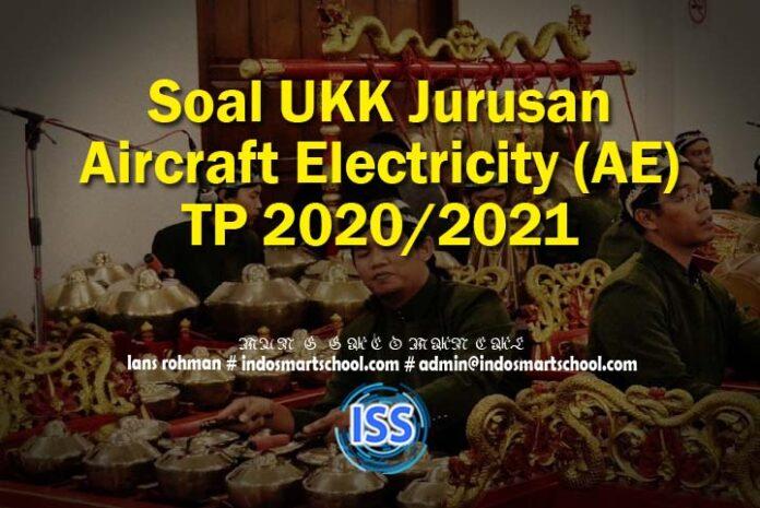Soal UKK Jurusan Aircraft Electricity (AE) TP 2020/2021