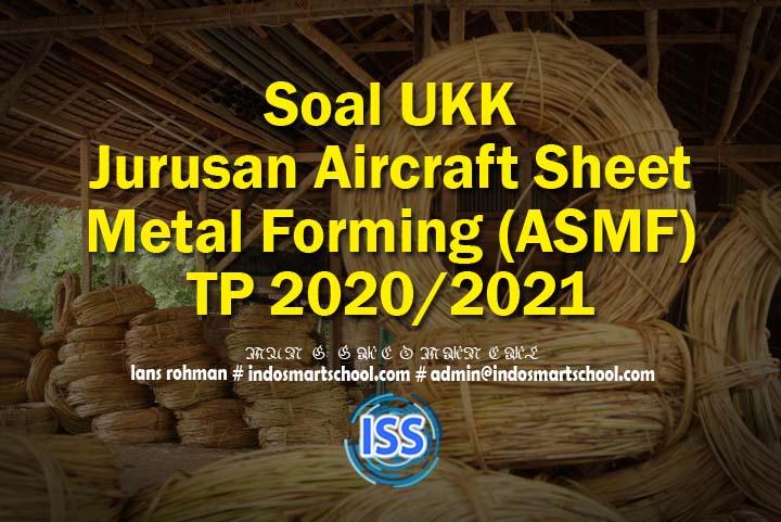 Soal UKK Jurusan Aircraft Sheet Metal Forming (ASMF) TP 2020/2021