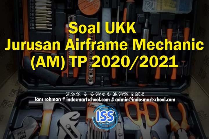 Soal UKK Jurusan Airframe Mechanic (AM) TP 2020/2021