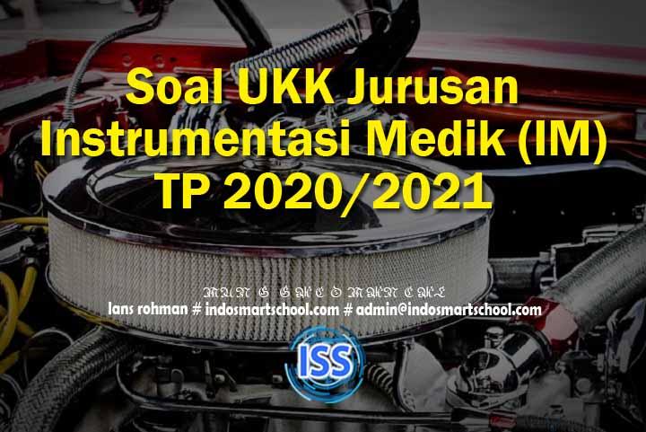 Soal UKK Jurusan Instrumentasi Medik (IM) TP 2020/2021