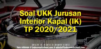 Soal UKK Jurusan Interior Kapal (IK) TP 2020/2021