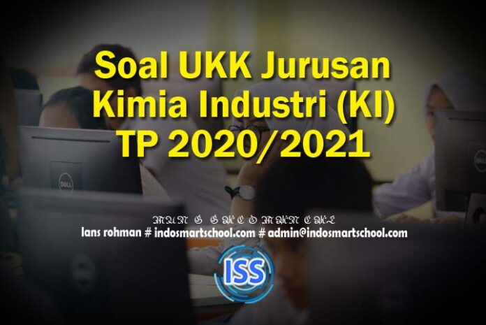 Soal UKK Jurusan Kimia Industri (KI) TP 2020/2021