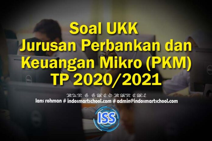 Soal UKK Jurusan Perbankan dan Keuangan Mikro (PKM) TP 2020/2021