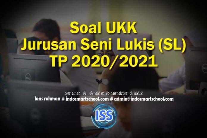 Soal UKK Jurusan Seni Lukis (SL) TP 2020/2021