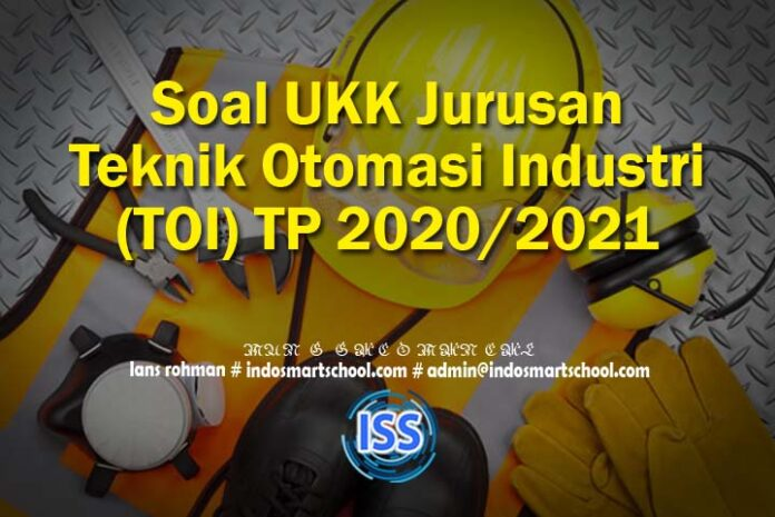 Soal UKK Jurusan Teknik Otomasi Industri (TOI) TP 2020 2021