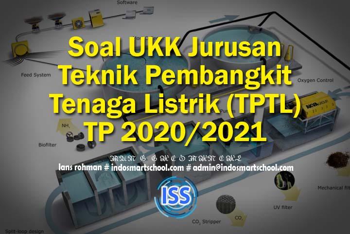 Soal UKK Jurusan Teknik Pembangkit Tenaga Listrik (TPTL) TP 2020/2021
