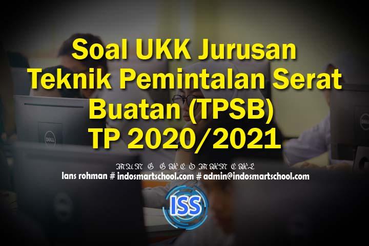 Soal UKK Jurusan Teknik Pemintalan Serat Buatan (TPSB) TP 2020/2021