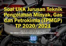 Soal UKK Jurusan Teknik Pengolahan Minyak, Gas dan Petrokimia (TPMGP) TP 2020/2021